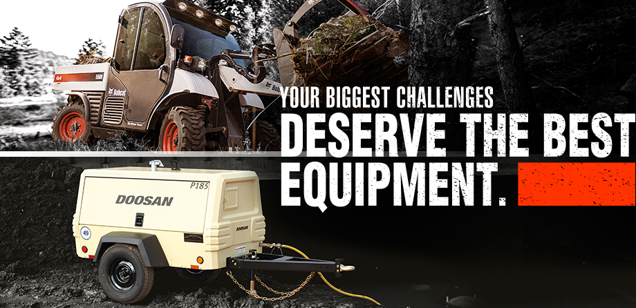 Your biggest challenges deserve the best equipment.