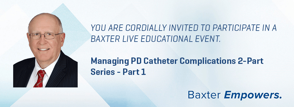 Managing PD Catheter Complications 2-Part Series - Part 1