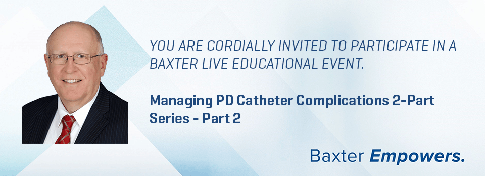 Managing PD Catheter Complications 2-Part Series - Part 2